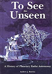 To See The Unseen: A History of Planetary Radar Astronomy (The NASA History Series)