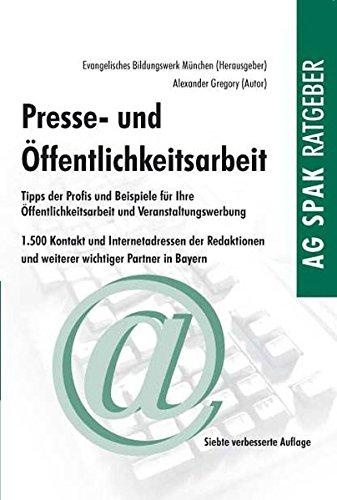 Presse- und Öffentlichkeitsarbeit: Tipps der Profis und Beispiele für die Praxis, 1500 Kontakt- und Internetadressen der Redaktionen und weiterer wichtiger Partner in Bayern