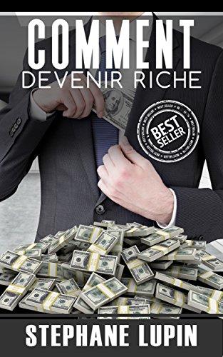 Riche: Comment Devenir Riche (Riche, Argent, Millionaire, Milliardaire, Richesse, Succès)