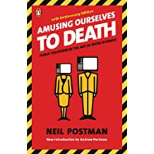 Amusing Ourselves to Death: Public Discourse in the Age of Show Business [ AMUSING OURSELVES TO DEATH: PUBLIC DISCOURSE IN THE AGE OF SHOW BUSINESS ] by Postman, Neil (Author) Jan-01-2006 [ Paperback ]