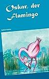Oskar, der Flamingo: Oskar auf Weltreise