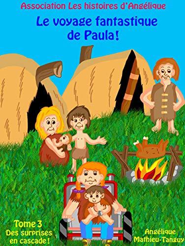 Couverture du livre Le voyage fantastique de Paula-Tome 3- Petite fille atteinte de myopathie (Conte pour enfants sur la différence)