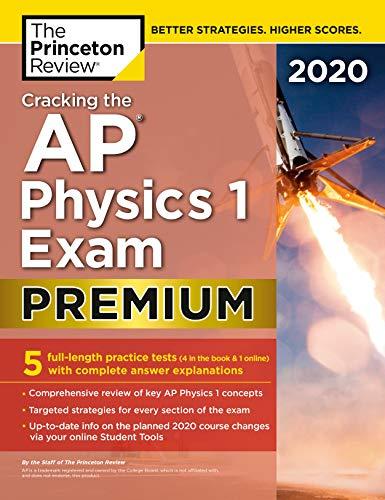 Cracking the AP Physics 1 Exam 2020, Premium Edition: 5 Practice Tests + Complete Content Review (College Test Preparation) (Essentials Physics Ap)