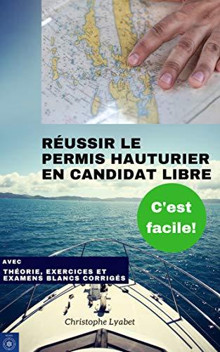 Réussir le permis hauturier en candidat libre, c'est facile : Edition 2019 par Christophe Lyabet