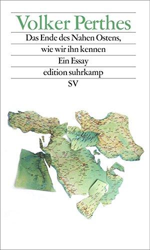 Das Ende des Nahen Ostens, wie wir ihn kennen: Ein Essay (edition suhrkamp, Band 7442)