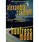 [ [ HUNTRESS MOON: THE HUNTRESS/FBI THRILLERS BY(SOKOLOFF, ALEXANDRA )](AUTHOR)[PAPERBACK]
