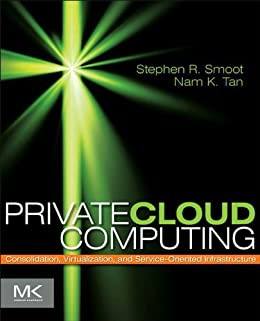 Private Cloud Computing: Consolidation, Virtualization, and Service-Oriented Infrastructure von [Smoot, Stephen R, Tan, Nam K]