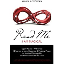 Read Me - I Am Magical: Open Me and I Will Reveal 12 Secrets to Love, Happiness & Personal Power. As You Leaf Through Me See How Remarkable You Feel