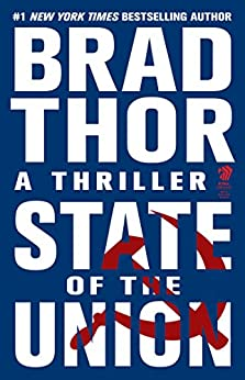 State of the Union: A Thriller (Scot Harvath Book 3) (English Edition) von [Thor, Brad]