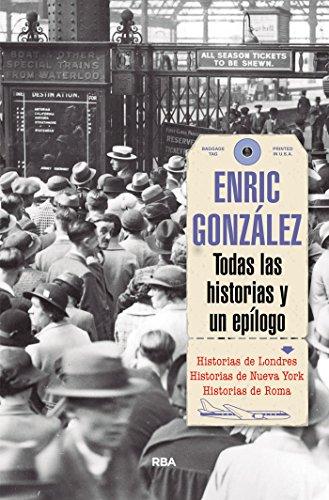 Todas las historias y un epílogo (OTROS NO FICCIÓN) por Enric Gonzalez