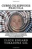 Curso de Hipnosis Práctica: Cómo HIPNOTIZAR, a Cualquier Persona, en Cualquier Momento y en Cualquier Lugar: Volume 2 (PNL Aplicada, Influencia, Persuasión, Sugestión e Hipnosis - Volumen 2 de 3)