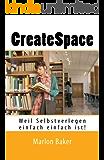 CreateSpace: Weil Selbstverlegen einfach einfach ist!