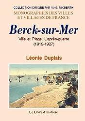 Berck-sur-Mer [Pas-de-Calais], Ville et Plage : L'Après Guerre 1919-1923 / Léonie Duplais | DUPLAIS, Léonie. Auteur