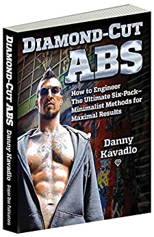 Diamond-Cut Abs: How to Engineer The Ultimate Six-Pack--Minimalist Methods for Maximal Results (English Edition) von [Kavadlo, Danny]