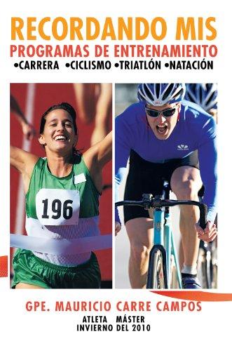 Recordando Mis Programas De Entrenamiento: Carrera Ciclismo Triatlón Natación: •Carrera •Ciclismo •Triatlón •Natación por Gpe. Mauricio Carré Campos