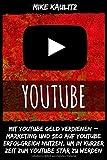YouTube: Mit YouTube Geld verdienen – Marketing und Seo auf YouTube erfolgreich nutzen, um in kurzer Zeit zum YouTube Star zu werden