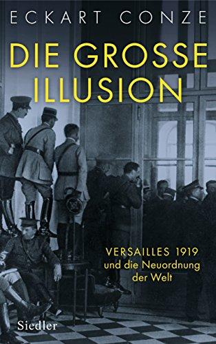 Die große Illusion: Versailles 1919 und die Neuordnung der Welt