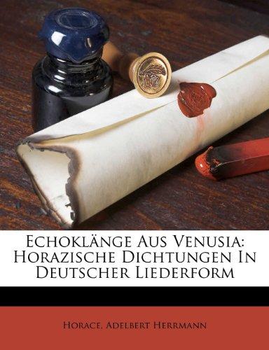 Echoklänge aus Venusia: Horazische Dichtungen in deutscher Liederform.