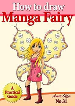 How to Draw Manga Fairy (How to Draw Anime and Cartoon Characters) (how to draw comics and cartoon characters Book 31) (English Edition) von [offir, amit]