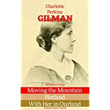 The Herland Trilogy: Moving the Mountain, Herland, With Her in Ourland (Utopian Classic Fiction) (English Edition)