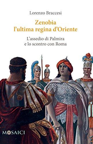 Zenobia l'ultima regina d'Oriente: L'assedio di Palmira e lo scontro con Roma