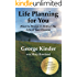 Life Planning for You: How to Design & Deliver the Life of Your Dreams (UK version)