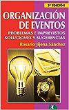 ORGANIZACIÓN DE EVENTOS: Problemas e Imprevistos, Soluciones y Sugerencias: Caja de herramientas para la producción y organización de eventos.