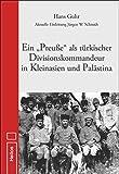 """Ein """"Preuße"""" als türkischer Divisionskommandeur in Kleinasien und Palästina: Aktuelle Einleitung Jürgen W. Schmidt - Hans Guhr"""