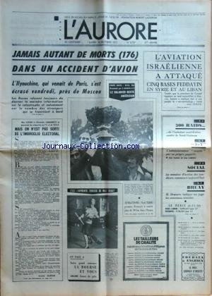 AURORE (L') [No 8747] du 16/10/1972 - JAMAIS AUTANT DE MORTS DANS UN ACCIDENT D'AVION / L'IIYOUCHINE S'ECRASE PRES DE MOSCOU -MAIS ON N'EST PAS SORTI DE L'IMBROGLIO ELECTORAL PAR GUERIN - LES SPORTS / COUPE DAVIS - ATHLETISME AVEC NOEL TIJOU -L'APPRENTIE SORCIERE DE WALT DISNEY -BRUAY / M. DEWEVRE INDIQUE AU JUGE LES NOUVEAUX TEMOINS -300 RAIDS DE L'AVIATION AMERICAINE CONTRE LE NORD-VIETNAM -L'AVIATION ISRAELIENNE A ATTAQUE 5 BASES FEDDAYIN EN SYRIE ET AU LIBAN