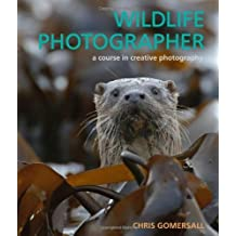 Wildlife Photographer: A Course in Creative Photography by Chris Gomersall (2012-01-03)