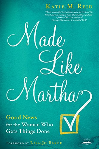 Made Like Martha: Good News for the Woman Who Gets Things Done (English Edition)