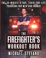 The Firefighter's Workout Book: 30 Minute a Day Train-for-Life Program for Men and Women, The