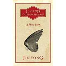 A Hero Born: Volume I of The Condor Heroes