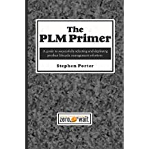 The PLM Primer: A Guide to Successfully Selecting and Deploying Product Lifecycle Management Solutions (English Edition)