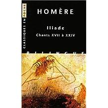 Homere, Iliade. Chants XVII a XXIV (Classiques en poche, Band 37)