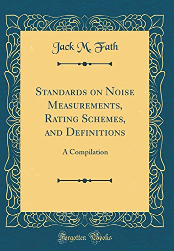 Standards on Noise Measurements, Rating Schemes, and Definitions: A Compilation (Classic Reprint)