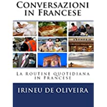 Conversazioni in Francese: La routine quotidiana in Francese (French Edition)