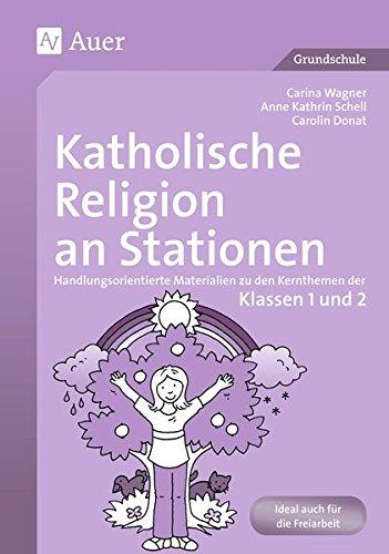 Katholische Religion an Stationen 1/2: Handlungsorientierte Materialien zu den Kernthemen der Klassen 1 und 2 (Stationentraining GS)