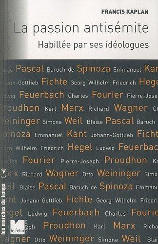 La passion antisémite : Habillée par ses idéologues par Francis Kaplan