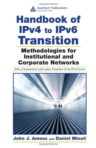 Handbook of IPv4 to IPv6 Transition: Methodologies for Institutional and Corporate Networks