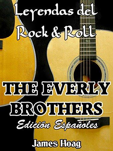Leyendas del Rock & Roll - The Everly Brothers: Un tributo no autorizado de un admirador (Spanish Edition)