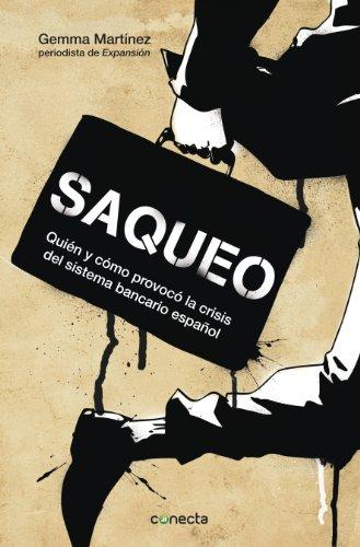Saqueo: Quién y cómo provocó la crisis del sistema bancario español