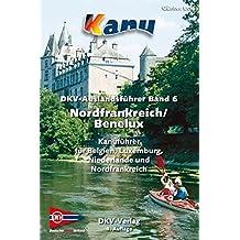 DKV-Auslandsführer Band 6 Nordfrankreich/Benelux: Nordfrankreich/Benelux Kanuführer für Belgien, Luxemburg, Niederlande und Nordfrankreich