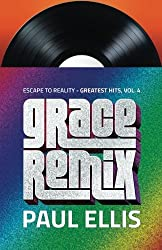 Grace Remix: Escape to Reality Greatest Hits, Volume 4 by Paul Ellis (2015-09-06)