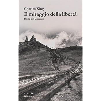 Il Miraggio Della Libertà. Storia Del Caucaso