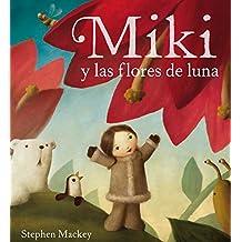 Miki y las flores de la luna (Lumen ilustrados)