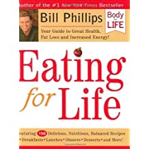 Eating for Life: Your Guide to Great Health, Fat Loss and Increased Energy by Bill Phillips (2003-11-24)