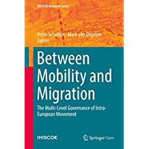 Between Mobility and Migration: The Multi-Level Governance of Intra-European Movement (IMISCOE Research Series) (English Edition)