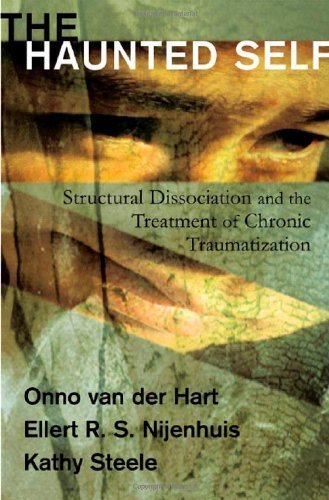 The Haunted Self: Structural Dissociation and the Treatment of Chronic Traumatization (Norton Series on Interpersonal Neurobiology) by Hart, Onno van der, Nijenhuis, Ellert R. S., Steele, Kathy (2006) Hardcover