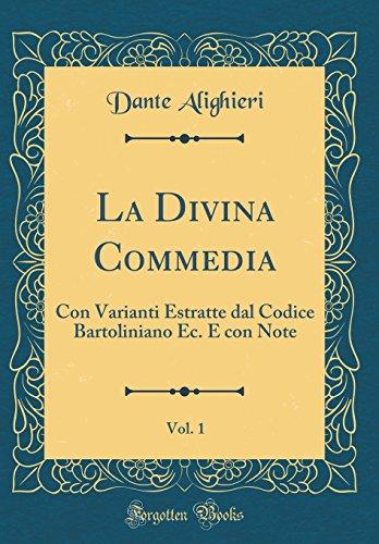 La Divina Commedia, Vol. 1: Con Varianti Estratte dal Codice Bartoliniano Ec. E con Note (Classic Reprint)